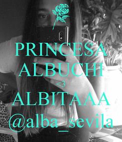 Poster: PRINCESA ALBUCHI <3 ALBITAAA @alba_sevila