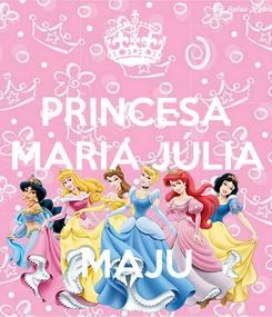 Poster: PRINCESA MARIA JÚLIA   MAJU