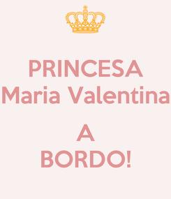 Poster: PRINCESA Maria Valentina  A BORDO!