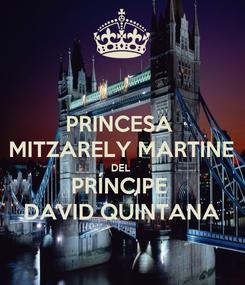 Poster: PRINCESA  MITZARELY MARTINE DEL  PRÍNCIPE  DAVID QUINTANA