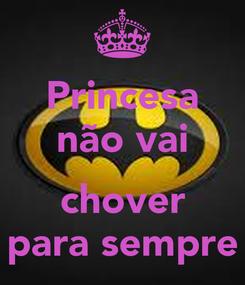 Poster: Princesa não vai  chover para sempre
