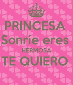 Poster: PRINCESA  Sonríe eres  HERMOSA TE QUIERO