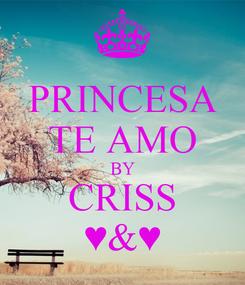 Poster: PRINCESA TE AMO BY CRISS ♥&♥