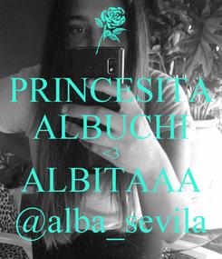 Poster: PRINCESITA ALBUCHI <3 ALBITAAA @alba_sevila