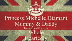 Poster: Princess Michelle Diamant Mummy & Daddy Treasure and Love you Whole Heartedly