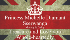 Poster: Princess Michelle Diamant Sserwanga Mummy & Daddy Treasure and Love you Whole-heartedly