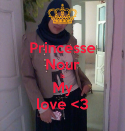 Poster: Princesse Nour Is My love <3