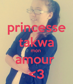 Poster: princesse takwa mon  amour  <3