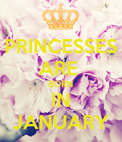 Poster: PRINCESSES ARE  BORN IN JANUARY
