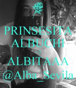 Poster: PRINSESITA ALBUCHI <3 ALBITAAA @Alba_Sevila