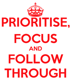 Poster: PRIORITISE, FOCUS AND FOLLOW THROUGH