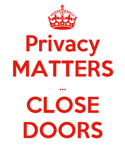 Poster: Privacy MATTERS ... CLOSE DOORS