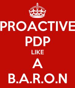 Poster: PROACTIVE PDP LIKE A B.A.R.O.N