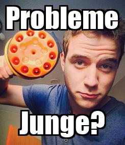 Poster: Probleme Junge?