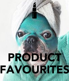 Poster:    PRODUCT FAVOURITES