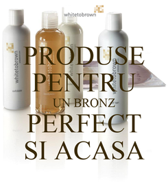 Poster: PRODUSE PENTRU UN BRONZ PERFECT SI ACASA