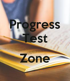Poster: Progress Test  Zone