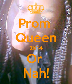 Poster: Prom  Queen 2K14 Or  Nah!