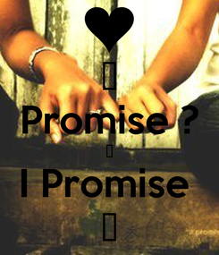 Poster: ♥ Promise ? ♥ I Promise  ♥