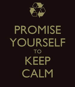 Poster: PROMISE YOURSELF TO KEEP CALM