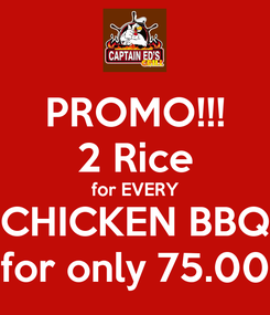 Poster: PROMO!!! 2 Rice for EVERY CHICKEN BBQ for only 75.00