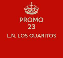 Poster: PROMO 23 L.N. LOS GUARITOS