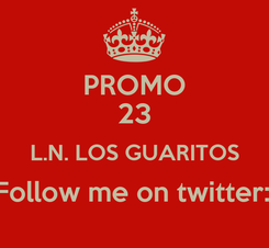 Poster: PROMO 23 L.N. LOS GUARITOS Follow me on twitter::
