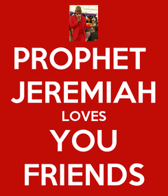Poster: PROPHET  JEREMIAH LOVES YOU FRIENDS
