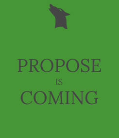 Poster:  PROPOSE IS COMING