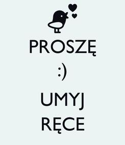 Poster: PROSZĘ :)  UMYJ RĘCE