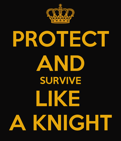 Poster: PROTECT AND SURVIVE LIKE  A KNIGHT