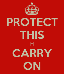 Poster: PROTECT THIS H CARRY ON