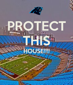 Poster: PROTECT THIS HOUSE!!!!