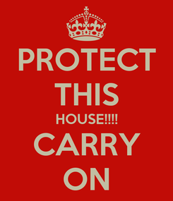 Poster: PROTECT THIS HOUSE!!!! CARRY ON