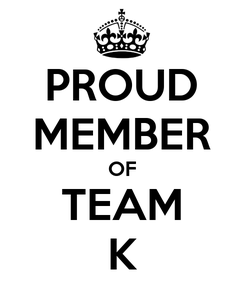 Poster: PROUD MEMBER OF TEAM K