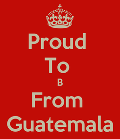 Poster: Proud  To  B From  Guatemala