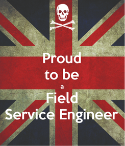 Poster: Proud to be a Field Service Engineer