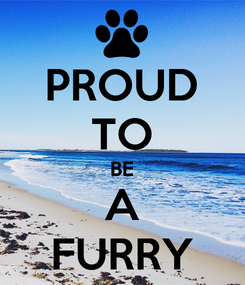 Poster: PROUD TO BE A FURRY