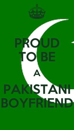 Poster: PROUD TO BE A PAKISTANI BOYFRIEND