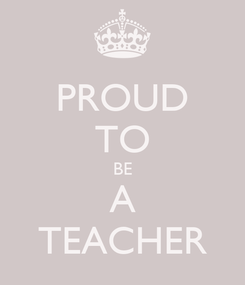 Poster: PROUD TO BE A TEACHER