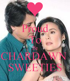 Poster: Proud To Be CHARDAWN  SWEETIES