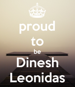 Poster: proud to be Dinesh Leonidas