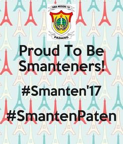 Poster: Proud To Be Smanteners! #Smanten'17 #SmantenPaten