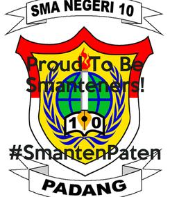 Poster: Proud To Be Smanteners!  #SmantenPaten