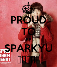 Poster: PROUD TO BE SPARKYU ♥♥♥♥♥
