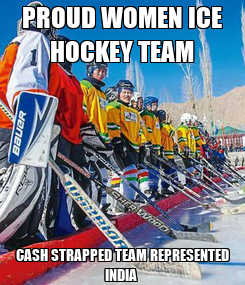 Poster: PROUD WOMEN ICE HOCKEY TEAM CASH STRAPPED TEAM REPRESENTED INDIA