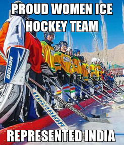 Poster: PROUD WOMEN ICE HOCKEY TEAM REPRESENTED INDIA