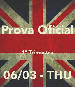 Poster: Prova Oficial  1º Trimestre  06/03 - THU