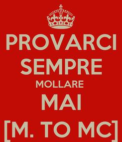 Poster: PROVARCI SEMPRE MOLLARE  MAI [M. TO MC]