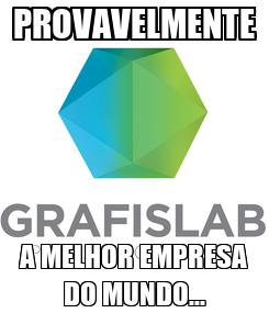 Poster: PROVAVELMENTE A MELHOR EMPRESA DO MUNDO...
